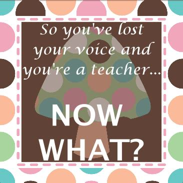Iyouve Lost Your Now What by Mrs Mcdonald S 4th Grade So You Ve Lost Your Voice And
