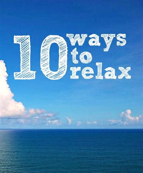 10 Best Ways To Relax by Ten Ways To Relax Relax Smart Stuff
