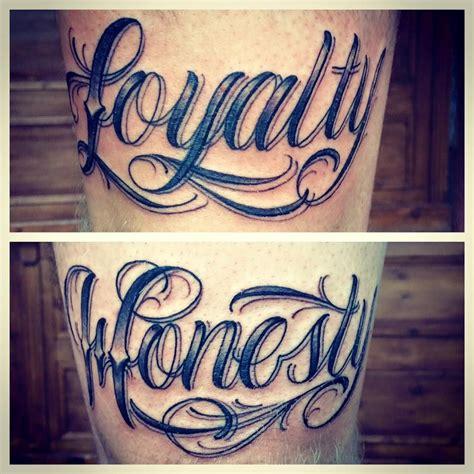 tattoo lettering loyalty script tattoo stay classy tattoo loyalty honesty