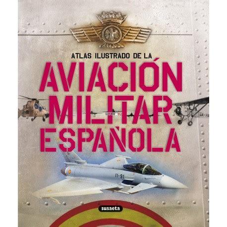 atlas ilustrado falange espaola 8467744448 atlas ilustrado de la aviaci 243 n militar espa 241 ola sector 112 material policial