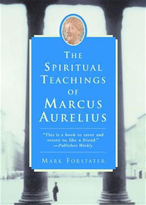 the spiritual teachings of the spiritual teachings of marcus aurelius by mark forstater reviews discussion bookclubs lists