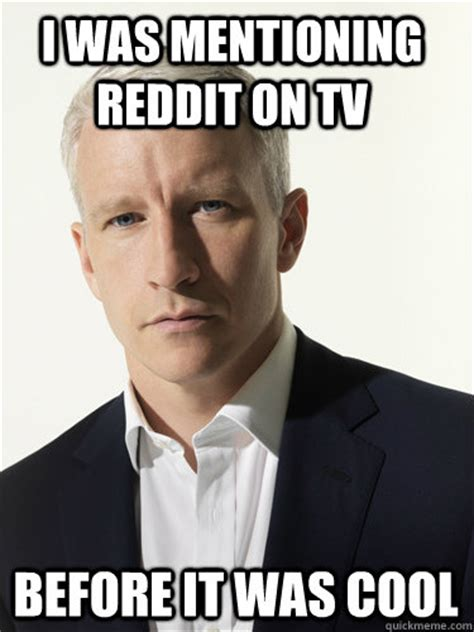 Anderson Cooper Meme - i was mentioning reddit on tv before it was cool whats anderson cooper thinking quickmeme