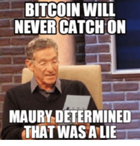 Bitcoin Meme - bitcoin will never catchon maury determined that was alie