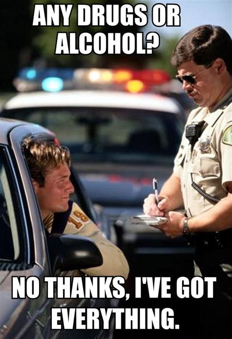 Cop Meme - funny cop any drugs or alcohol driver no ive got