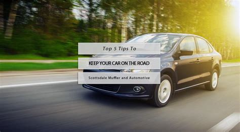 Tips For Keeping Your Car On The Road by 5 Tips To Keep Your Car On The Road Scottsdale Muffler