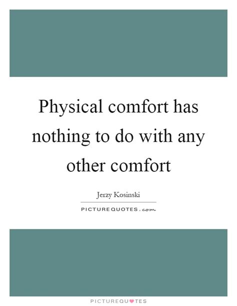 Physical Comfort Has Nothing To Do With Any Other Comfort
