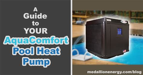 aqua comfort heat pump a guide to your aquacomfort heat pump pool heater