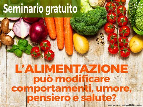salute alimentazione real way of seminario gratuito l alimentazione pu 242