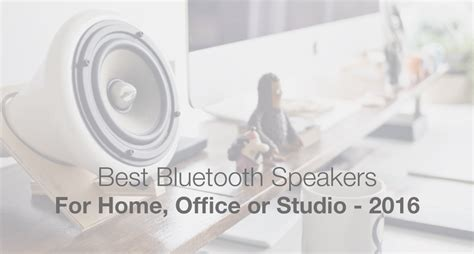 Top Office Mérignac by The Best Bluetooth Speakers For The Home Office Or Studio