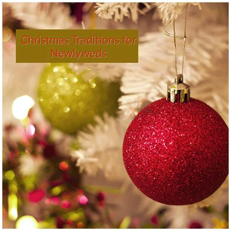 christmas for newlyweds traditions for newlyweds