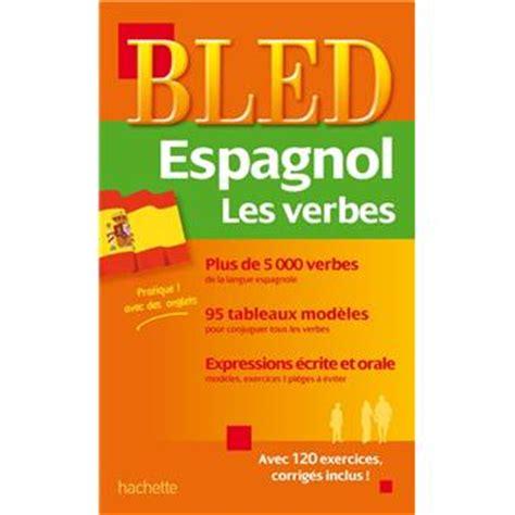 le bled lv2 espagnol bled verbes espagnols broch 233 collectif achat livre achat prix fnac