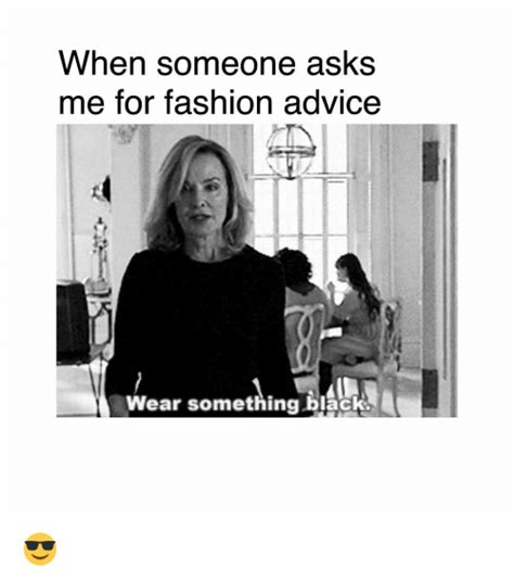 Receive Fashion Advice From Fashion Experts On The Fashion Gab Forum by When Someone Asks Me For Fashion Advice Wear Something