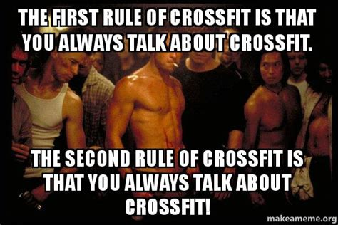 Fight Club Memes - the first rule of crossfit is that you always talk about