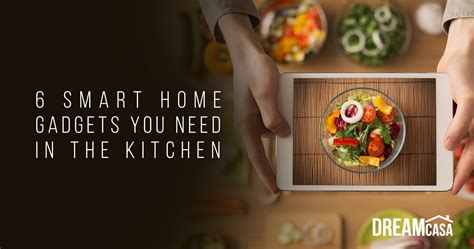smart gadgets for home 6 smart home gadgets you need in the kitchen dreamcasa org