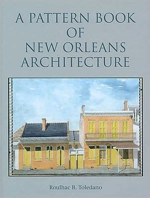 a pattern language barnes and noble a pattern book of new orleans architecture by roulhac