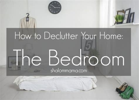 How To Declutter A Bedroom how to declutter your home the bedroom shalom