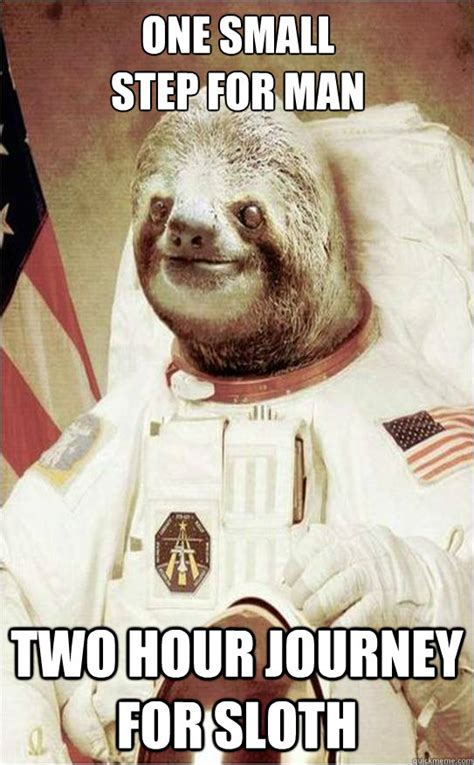 Astronaut Sloth Meme - one small step for man two hour journey for sloth