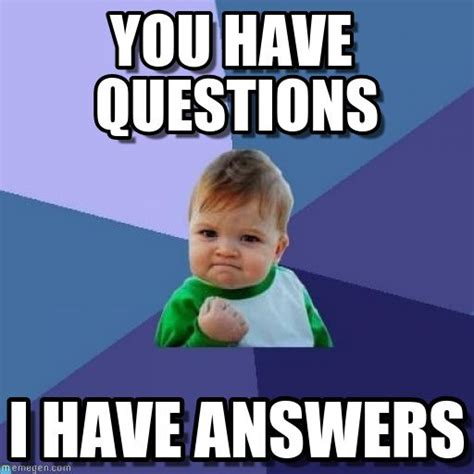 Any Questions Meme - ask questions meme www imgkid com the image kid has it