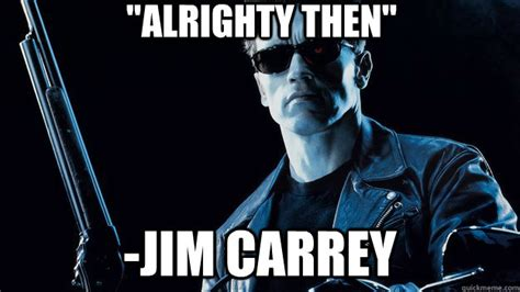 Jim Carey Meme - quot alrighty then quot jim carrey misc quickmeme