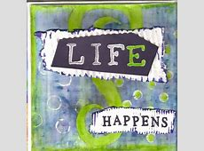 A Journey In Creativity: Life Happens in Real Time L Fe Happens