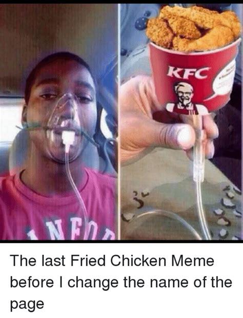 Kfc Chicken Meme - kfc 4mphh the last fried chicken meme before i change the
