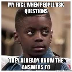 Question Meme Generator - my face when people ask questions