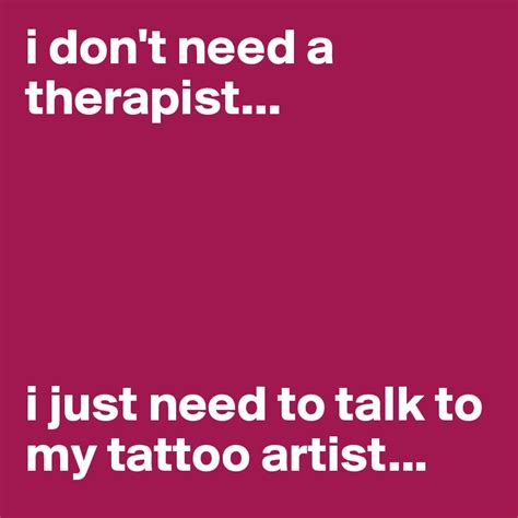 how should i talk to a tattoo artist about a project i don t need a therapist i just need to talk to my