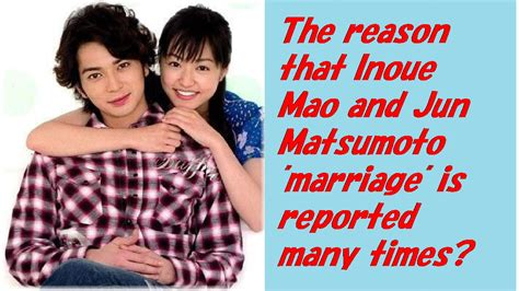 mao inoue marriage the reason that inoue mao and jun matsumoto quot marriage quot is