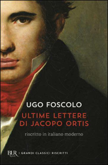 ultime lettere di jacopo le ultime lettere di jacopo ortis ugo foscolo libro