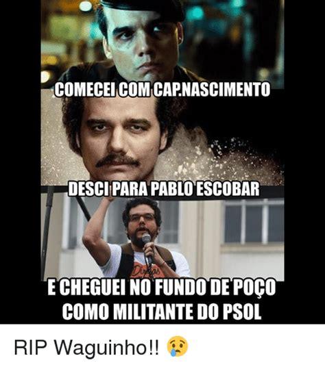 Pablo Escobar Meme - comecei comucapnascimento desci para pablo escobar