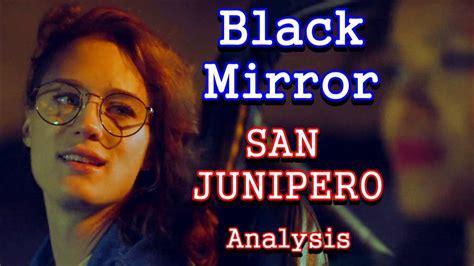 black mirror junipero black mirror analysis san junipero youtube