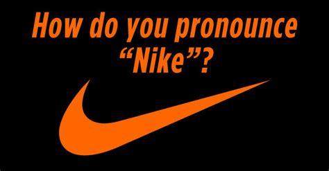 how do you pronounce how do you pronounce quot nike quot