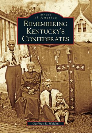 geoff walden book remembering kentucky s confederates by geoffrey r walden