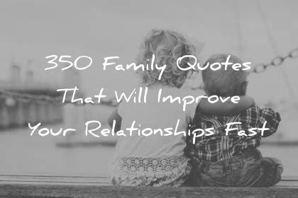 350 family quotes that will improve your relationships fast