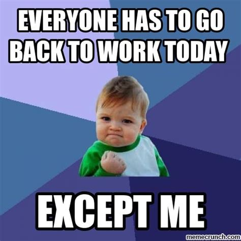 Back To Work Meme - everyone has to go back to work today