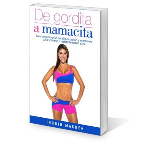 de gordita a mamacita 1945540176 ingrid macher my story burn20