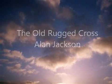rugged cross by alan jackson the rugged cross alan jackson