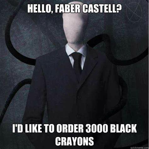 Slenderman Memes - hello faber castell i d like to order 3000 black crayons marble hornets slenderman quickmeme