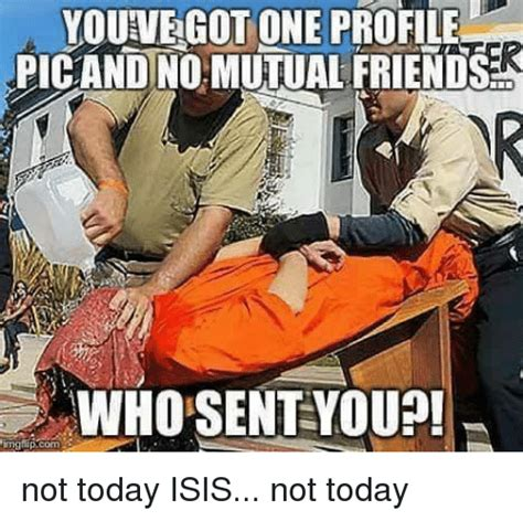 Not Today Meme - youvegot one profilie youve got one profile picand no