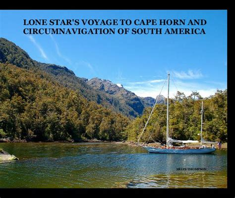 lone s voyage to cape horn and circumnavigation of