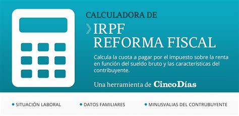 calculadora de irpf 2016 cinco dias su salario neto con la calculadora de irpf su salario neto con la reforma fiscal