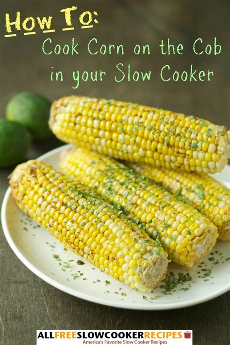 how to cook corn on the cob in your slow cooker allfreeslowcookerrecipes com