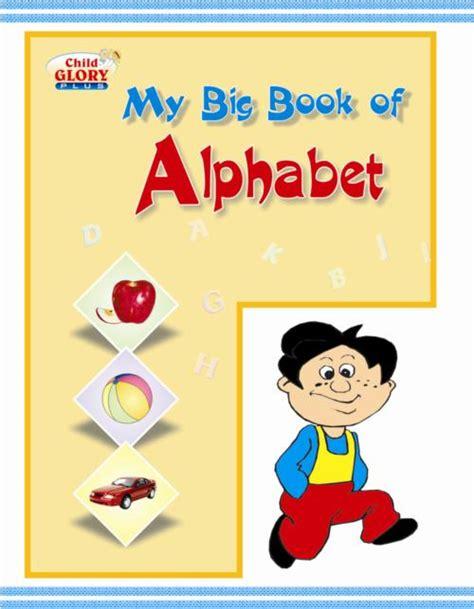 big jaya s abcs books my big book of alphabet