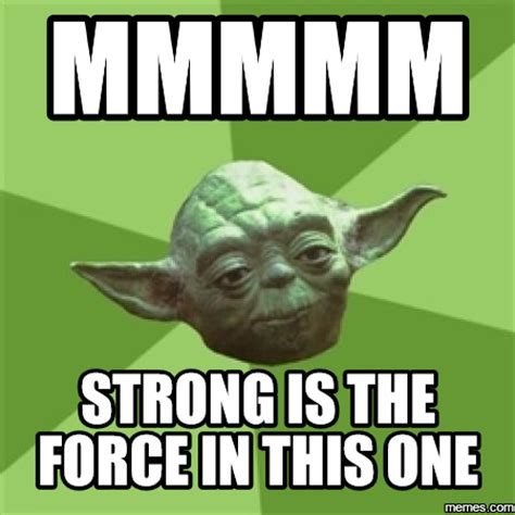 The Force Is Strong With This One Meme - home memes com