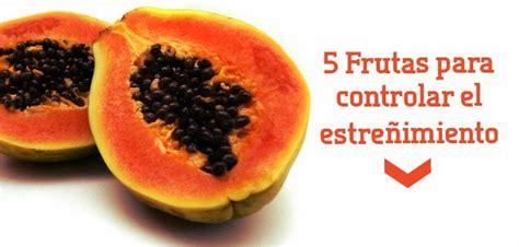 que alimentos comer para el estre imiento estre 241 imiento 5 frutas para prevenirla y controlarla