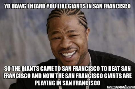 San Francisco Meme - yo dawg i heard you like giants in san francisco