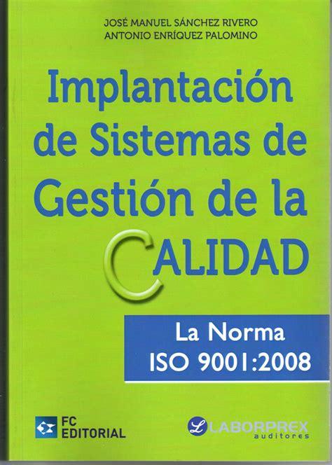 libro las normas de la nuestro 250 ltimo libro implantaci 243 n de sistemas de gesti 243 n de la calidad la norma iso 9001 2008