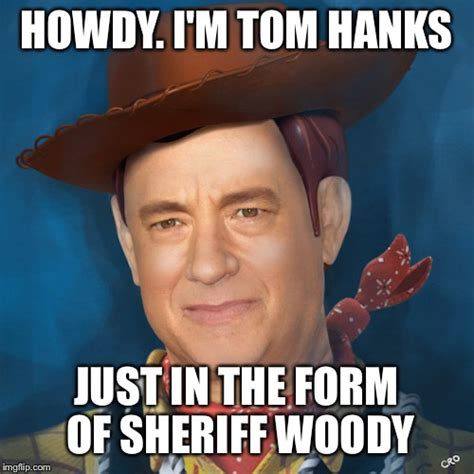 Woody Meme Generator - tom hanks morphed in with his toy story role sheriff woody imgflip