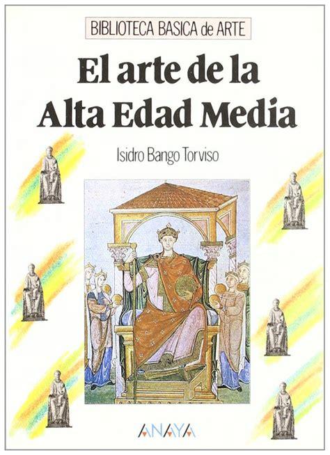 el arte de la 8427024991 libro el arte de la alta edad media biblioteca b 225 sica de arte de anaya