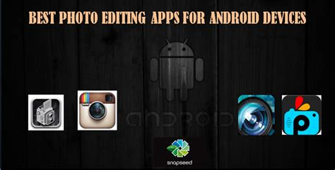 best app for android best photo editing apps for android devices tech buzzes
